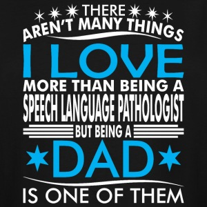 There Aren Many Thing Love Being Speech Lang Dad - Men's Tall T-Shirt