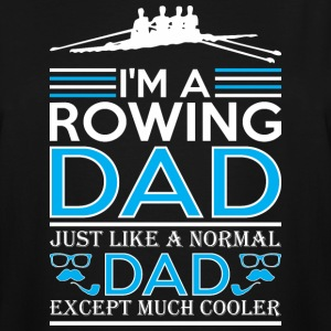 Im Rowing Dad Just Like Normal Dad Except Cooler - Men's Tall T-Shirt