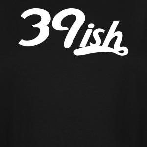 39ish Funny 40 Years Old 40th Birthday - Men's Tall T-Shirt