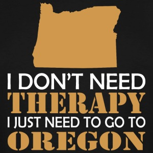 I Dont Need Therapy I Just Want To Go Oregon - Men's Tall T-Shirt