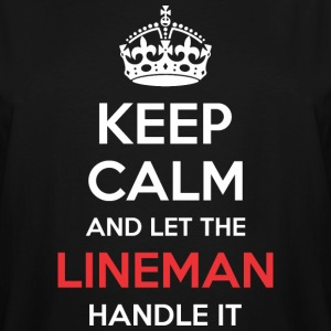 Keep Calm And Let Lineman Handle It - Men's Tall T-Shirt