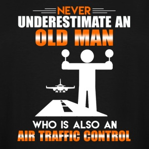 OLD MAN WHO IS ALSO AN AIR TRAFFIC CONTROL SHIRT - Men's Tall T-Shirt