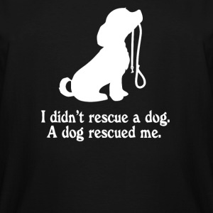 I didn t rescue a dog a dog rescued me - Men's Tall T-Shirt