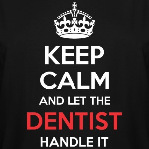Keep Calm And Let Dentist Handle It - Men's Tall T-Shirt