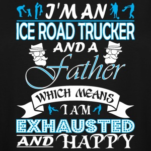 Im Ice Road Trucker Father Which Means Exhausted - Men's Tall T-Shirt