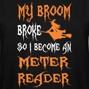 My Broom Broke So I Become A Meter Reader - Men's Tall T-Shirt