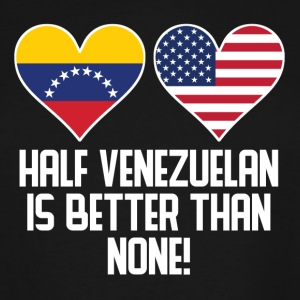 Half Venezuelan Is Better Than None - Men's Tall T-Shirt