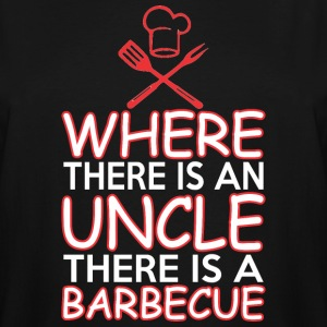 Where There Is An Unclethere Is A Barbecue - Men's Tall T-Shirt