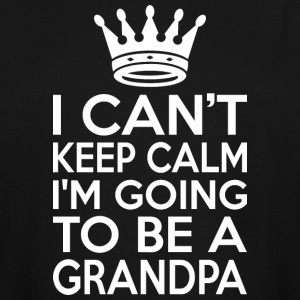 I Cant Keep Calm Im Going To Be A Grandpa - Men's Tall T-Shirt