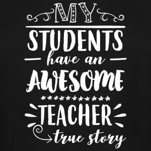 My students have an awesome teacher - true story - Men's Tall T-Shirt