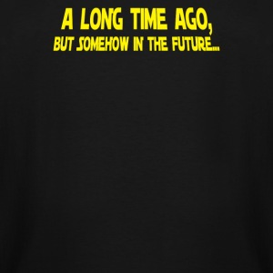 A Long Time Ago But Somehow In The Future - Men's Tall T-Shirt