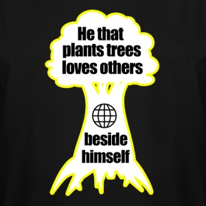 He that plants trees loves others beside himself - Men's Tall T-Shirt