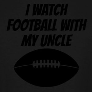 I Watch Football With My Uncle - Men's Tall T-Shirt