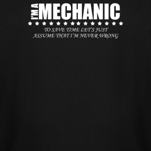 Im A Mechanic Im Never Wrong - Men's Tall T-Shirt