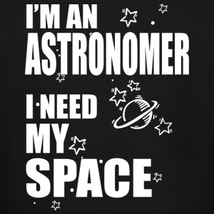 Astronomer - i'm an astronomer i need my space - Men's Tall T-Shirt
