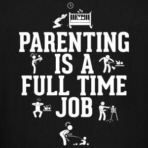Parenting - Parenting Is A Full Time Job - Men's Tall T-Shirt