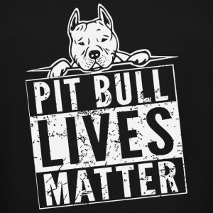Pitbull - Pit Bull Lives Matter Tshirt - Men's Tall T-Shirt