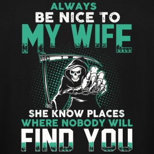 Wife - Be Nice To My Wife She Know Places Find Y - Men's Tall T-Shirt