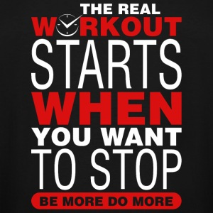 Workout - The Real Workout Starts When You Want - Men's Tall T-Shirt