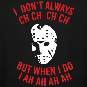 Friday the 13th - I Don't Always CH CH CH - Men's Tall T-Shirt