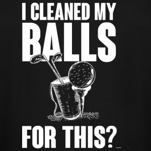Golf - I cleaned by balls for this? - Men's Tall T-Shirt