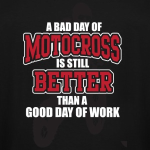 Motorcycle - A bad day of motocross is still bet - Men's Tall T-Shirt