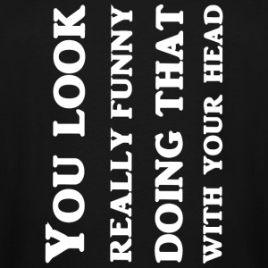 Head - You Look Really Funny Doing That With You - Men's Tall T-Shirt
