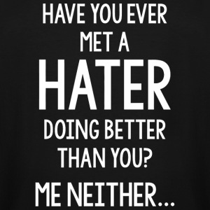 Hater - Have You Ever Met A Hater Doing Better T - Men's Tall T-Shirt