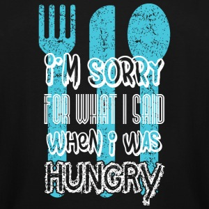 Hungry - I'm sorry for what I says when I was hu - Men's Tall T-Shirt