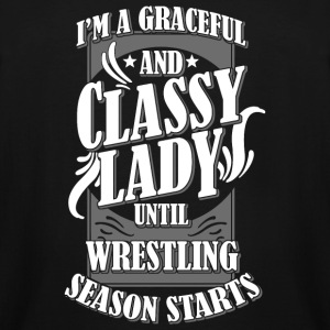 Wrestling - i'm a grateful and classy lady until - Men's Tall T-Shirt