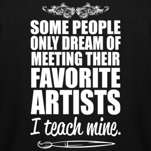 Artist - some people only dream of meeting their - Men's Tall T-Shirt