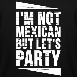Mexican - I'm Not Mexican But Let's Party - Men's Tall T-Shirt