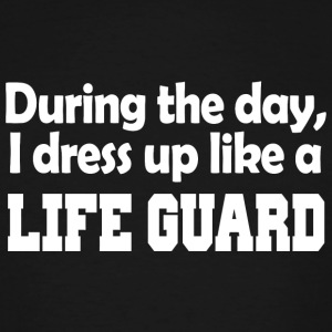 Guard - during the day i dress up like a life gu - Men's Tall T-Shirt