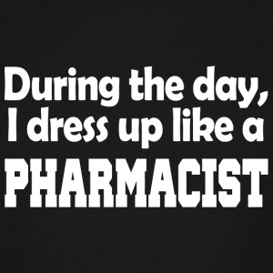 Pharmacist - during the day i dress up like a ph - Men's Tall T-Shirt
