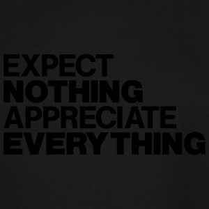 EXPECT NOTHING APPRECIATE EVERYTHING - Men's Tall T-Shirt