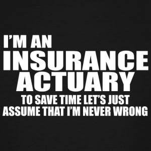 Insurance actuary - i'm an insurance actuary to - Men's Tall T-Shirt