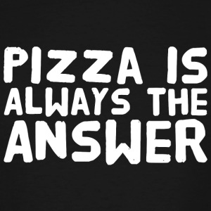 Pizza - Pizza is alway the answer - Men's Tall T-Shirt