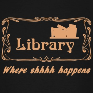 Library - Library Where Shhhh Happens - Men's Tall T-Shirt