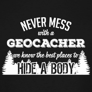Geocacher - Never mess with a geocacher. We know - Men's Tall T-Shirt