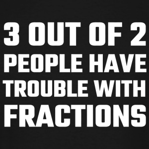 Fractions - 3 Out Of 2 People Have Trouble With - Men's Tall T-Shirt