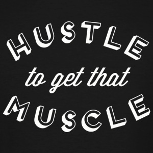 Muscle - Hustle To Get That Muscle Inspirational - Men's Tall T-Shirt