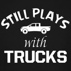 TRUCK - STILL PLAYS WITH TRUCKS - Men's Tall T-Shirt