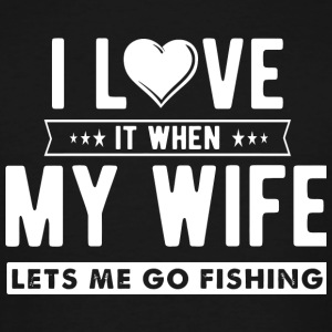Fishing - I LOVE it when my wife lets me go fish - Men's Tall T-Shirt