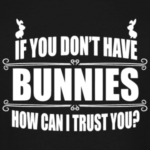 Bunny - If you don't have bunnies how can I trus - Men's Tall T-Shirt