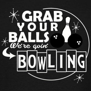 Bowling - grab your balls we're goin' bowling - Men's Tall T-Shirt