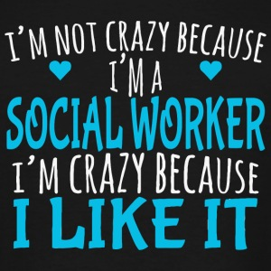 SOCIAL WORKER - I'M NOT CRAZY BECAUSE I'M A SOCI - Men's Tall T-Shirt