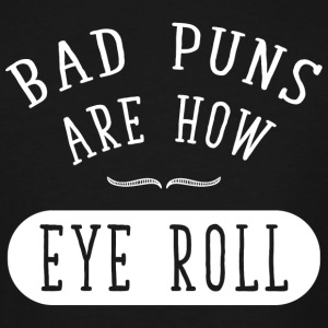 Pun - Bad puns are how eye roll - Men's Tall T-Shirt