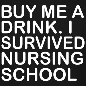 NURSING SCHOOL - BUY ME A DRINK I SURVIVED NURSI - Men's Tall T-Shirt