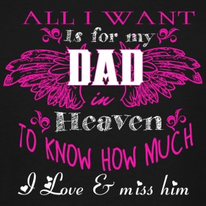 Dad - I Want Is For My Dad In Heaven T Shirt - Men's Tall T-Shirt