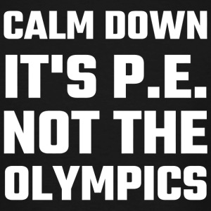 Olympic - Calm Down It's P.E. Not The Olympics - Men's Tall T-Shirt